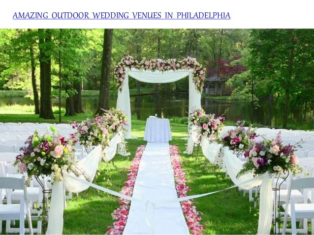 Amazing Outdoor Wedding Venues In Philadelphia