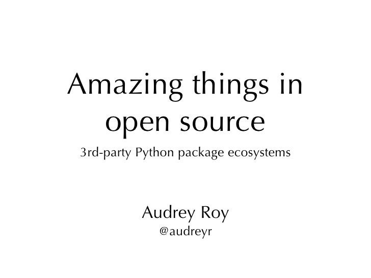 Audrey Roy                                        @audreyrAmazing things in  open source3rd-party Python package ecosystem...