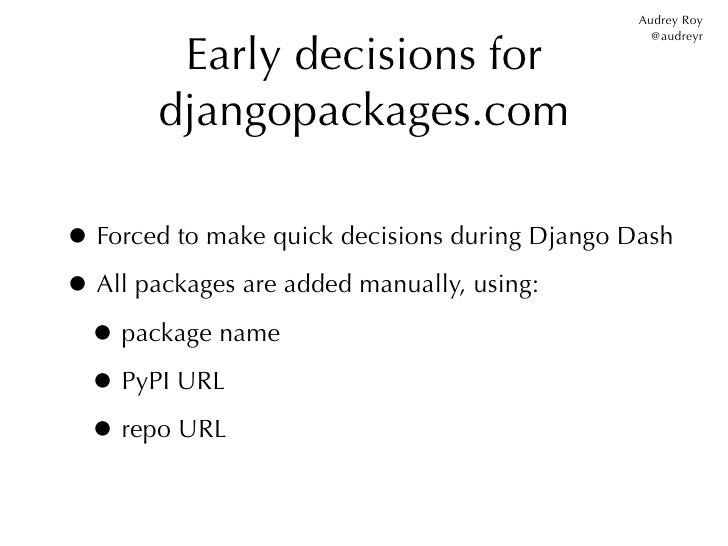 Audrey Roy        Early decisions for                                                  @audreyr       djangopackages.com• ...