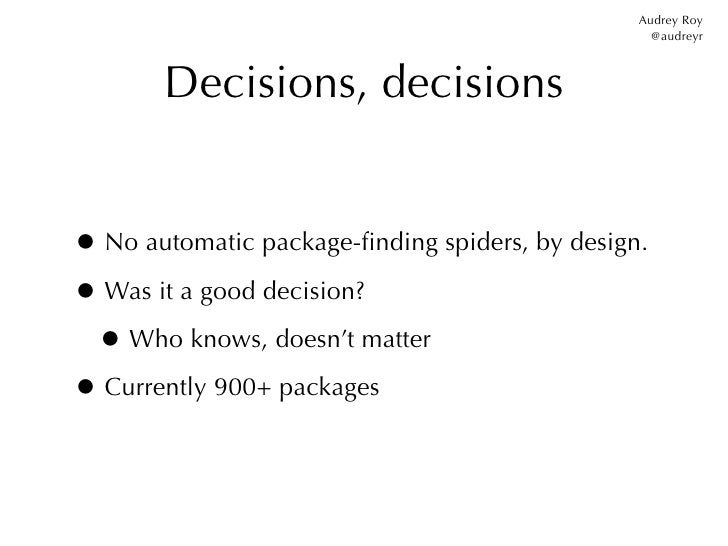 Audrey Roy                                                  @audreyr       Decisions, decisions• No automatic package-findi...