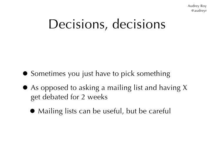 Audrey Roy                                                       @audreyr        Decisions, decisions• Sometimes you just ...