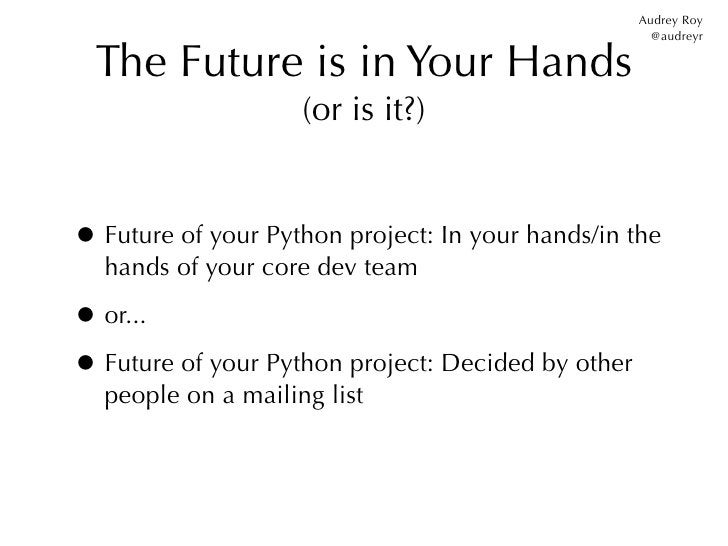 Audrey Roy                                                      @audreyr  The Future is in Your Hands                    (...