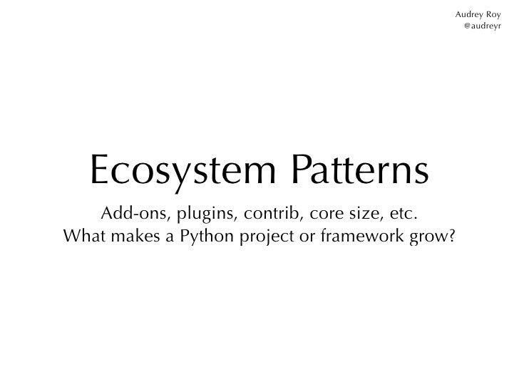 Audrey Roy                                               @audreyr   Ecosystem Patterns   Add-ons, plugins, contrib, core s...