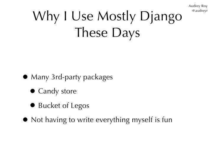 Audrey Roy   Why I Use Mostly Django                                                   @audreyr         These Days• Many 3...