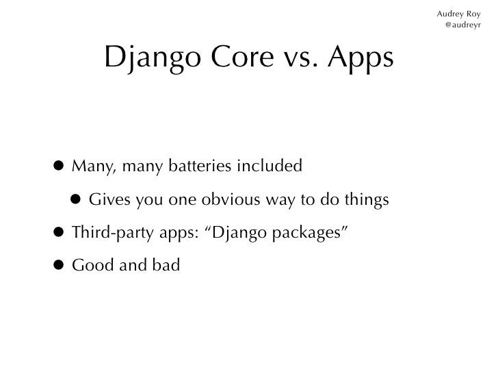 Audrey Roy                                              @audreyr      Django Core vs. Apps• Many, many batteries included ...