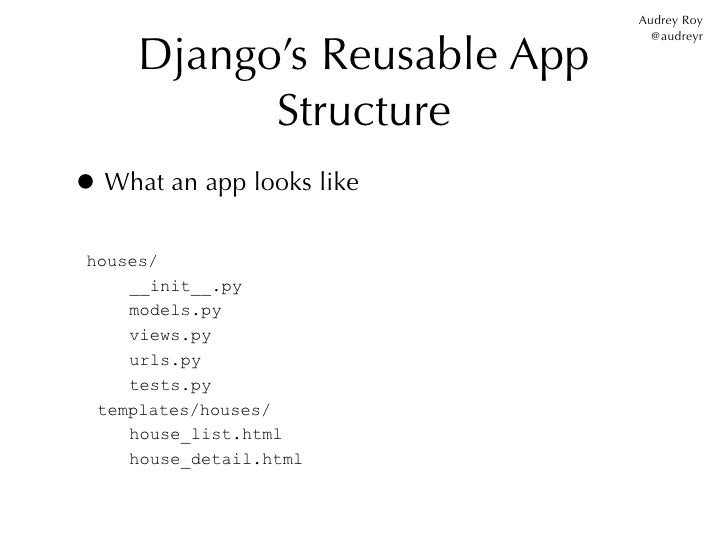 Audrey Roy     Django's Reusable App                               @audreyr           Structure• What an app looks like ho...