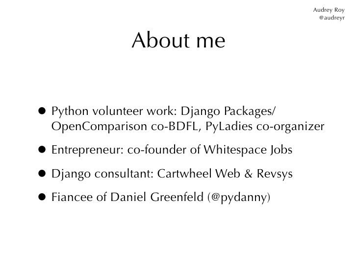 Audrey Roy                                                  @audreyr                About me• Python volunteer work: Djang...