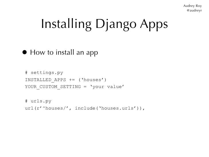 Audrey Roy                                               @audreyr      Installing Django Apps• How to install an app # set...