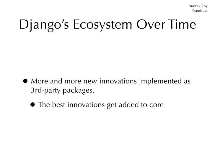 Audrey Roy                                               @audreyrDjango's Ecosystem Over Time• More and more new innovatio...