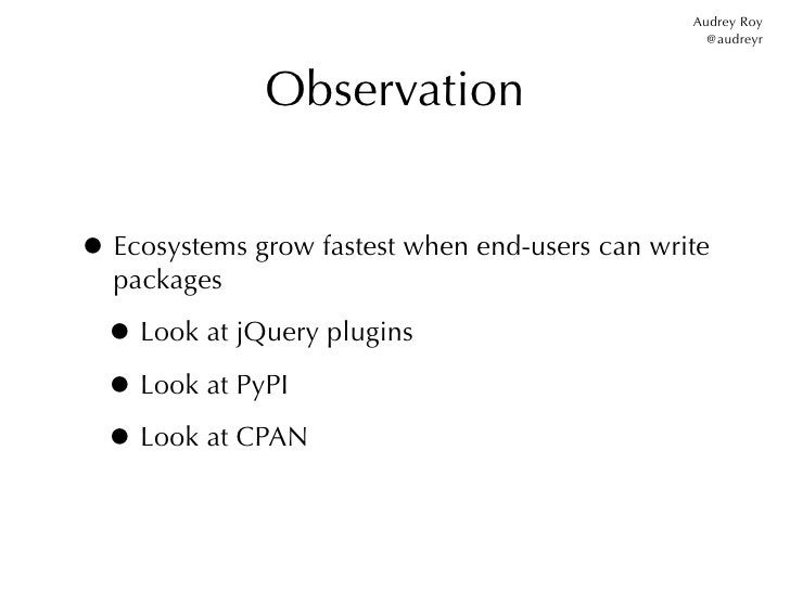 Audrey Roy                                                  @audreyr              Observation• Ecosystems grow fastest whe...