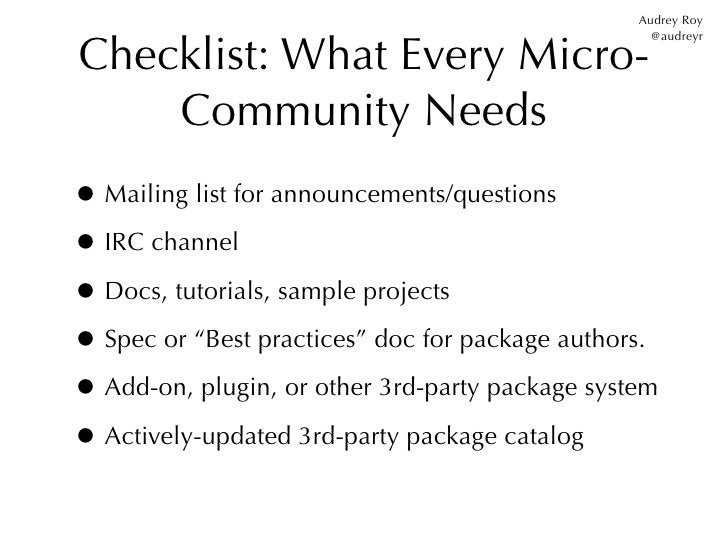 Audrey RoyChecklist: What Every Micro-                                                   @audreyr    Community Needs• Mail...
