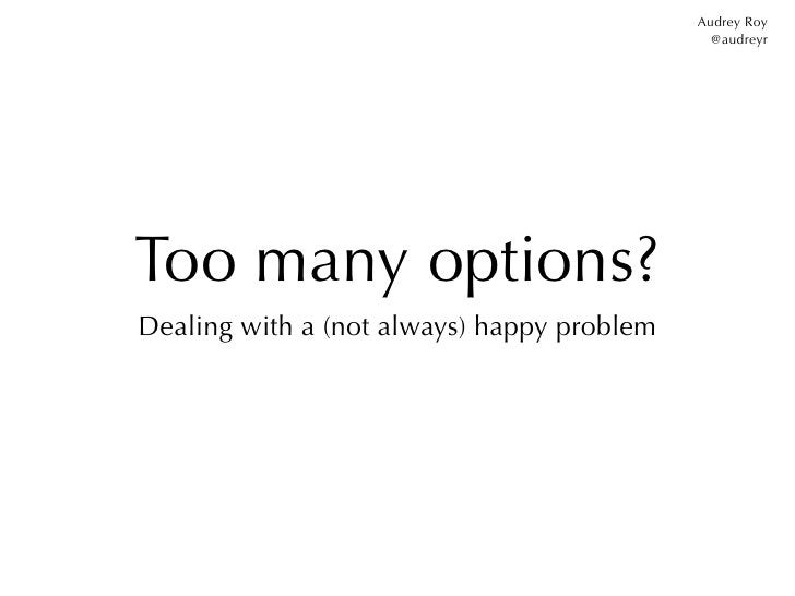 Audrey Roy                                              @audreyrToo many options?Dealing with a (not always) happy problem