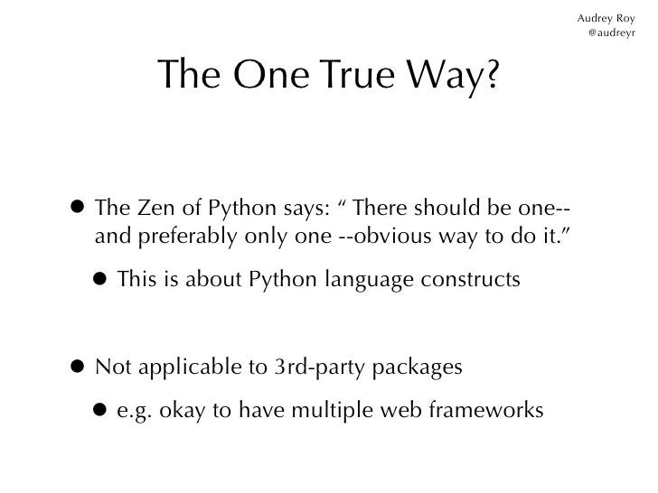 Audrey Roy                                                       @audreyr        The One True Way?• The Zen of Python says...