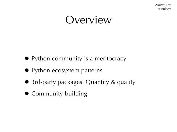 Audrey Roy                                             @audreyr              Overview• Python community is a meritocracy• ...
