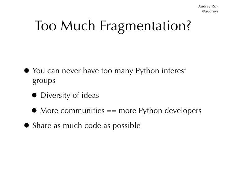 Audrey Roy                                                  @audreyr   Too Much Fragmentation?• You can never have too man...