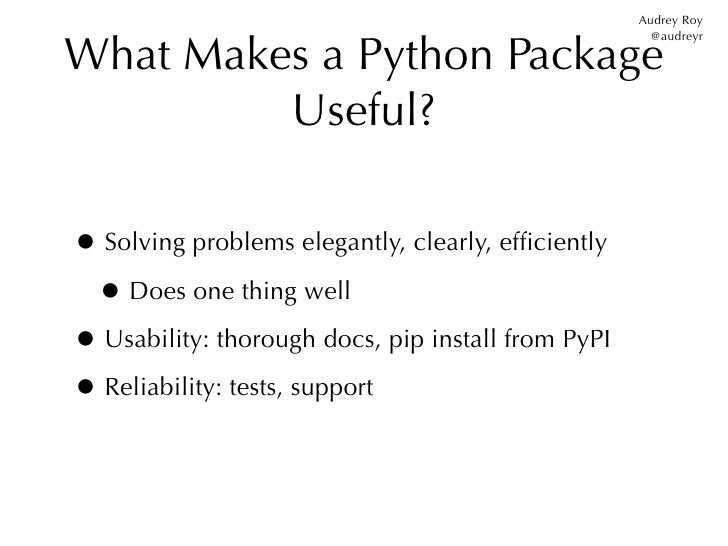 Audrey RoyWhat Makes a Python Package                                                      @audreyr         Useful?• Solvi...