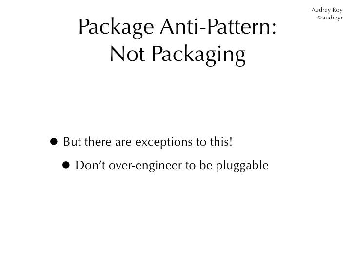 Audrey Roy     Package Anti-Pattern:                                           @audreyr        Not Packaging• But there ar...
