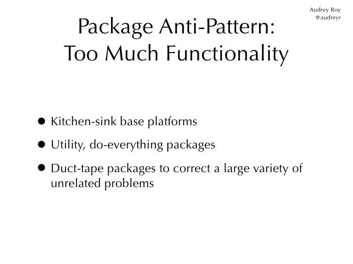 Audrey Roy      Package Anti-Pattern:                                                       @audreyr     Too Much Function...