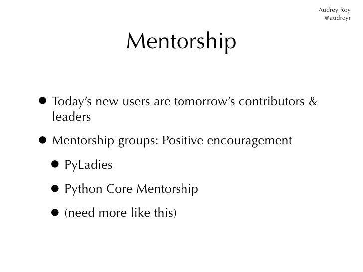 Audrey Roy                                                      @audreyr               Mentorship• Today's new users are t...