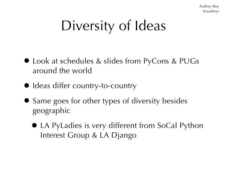 Audrey Roy                                                     @audreyr           Diversity of Ideas• Look at schedules & ...