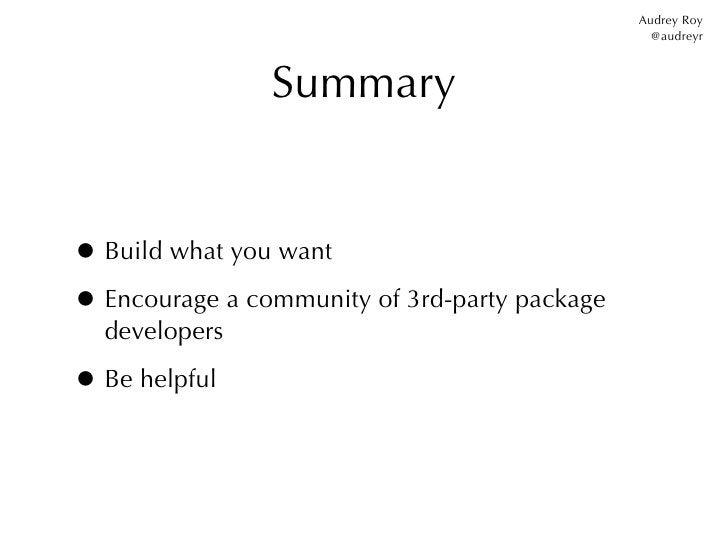 Audrey Roy                                                 @audreyr                Summary• Build what you want• Encourage...