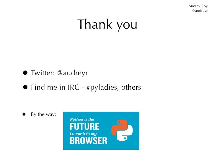 Audrey Roy                                         @audreyr                  Thank you• Twitter: @audreyr• Find me in IRC ...