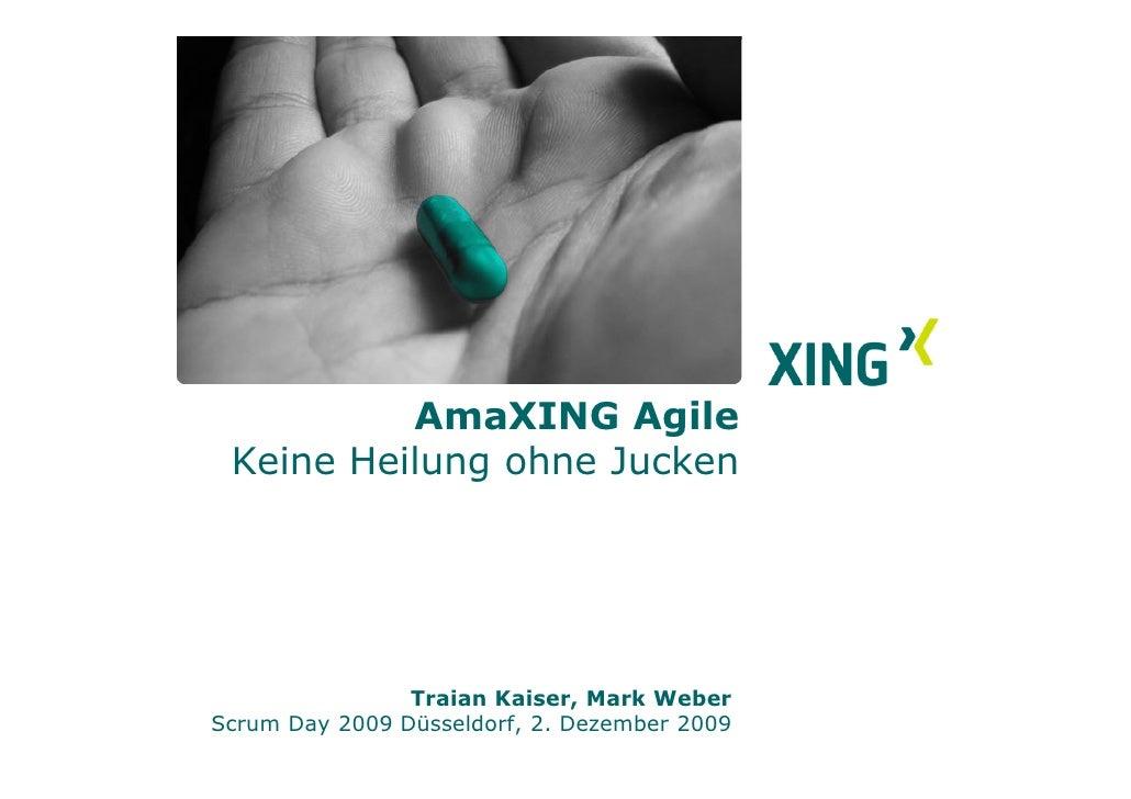 AmaXING Agile  Keine Heilung ohne Jucken                     Traian Kaiser, Mark Weber Scrum Day 2009 Düsseldorf, 2. Dezem...