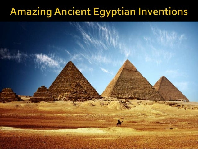 inventions on ancient egypt Facts about ancient egypt tell you one of the most advanced civilizations in the world it was dated back around 3,000 years ago today, there are many products of ancient egyptian.