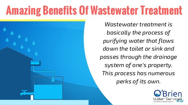 Amazing Benefits Of Wastewater Treatment Wastewater treatment is basically the process of purifying water that flows down ...