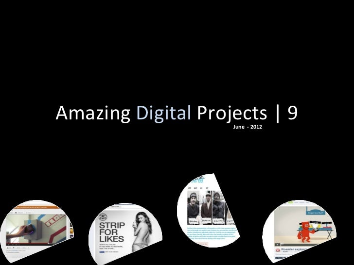 Amazing Digital Projects | 9                    May - 2012