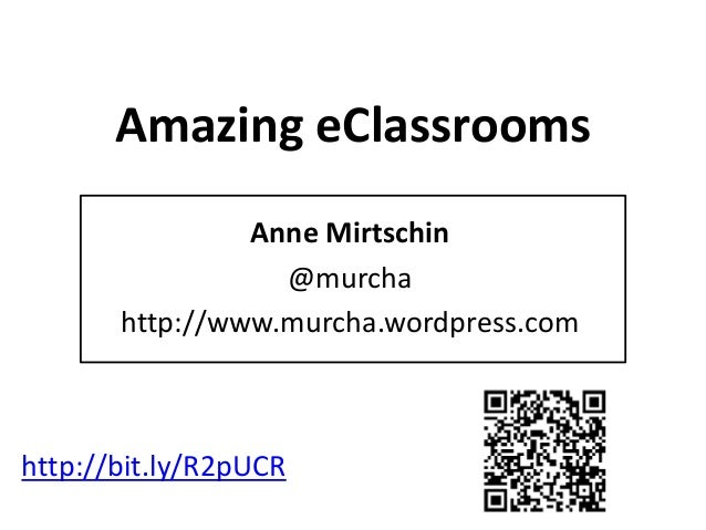 Amazing eClassrooms Anne Mirtschin @murcha http://www.murcha.wordpress.com http://bit.ly/R2pUCR