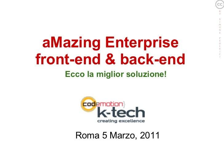aMazing Enterprisefront-end & back-end   Ecco la miglior soluzione!     Roma 5 Marzo, 2011