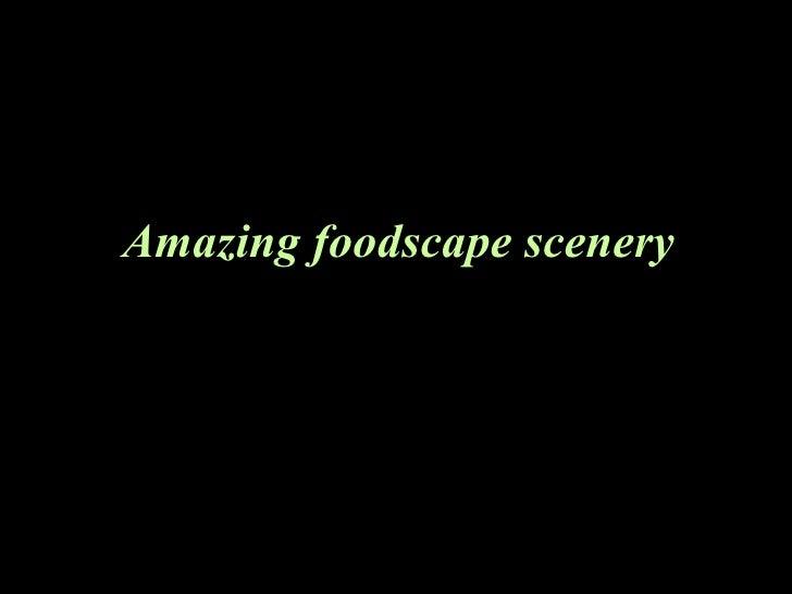 Amazing foodscape scenery
