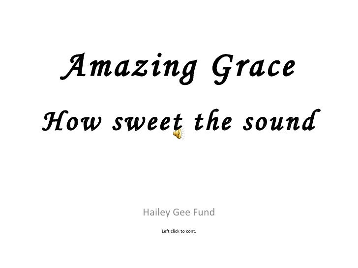 How sweet the sound Hailey Gee Fund Amazing Grace Left click to cont.