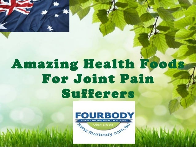 Amazing Health Foods For Joint Pain Sufferers