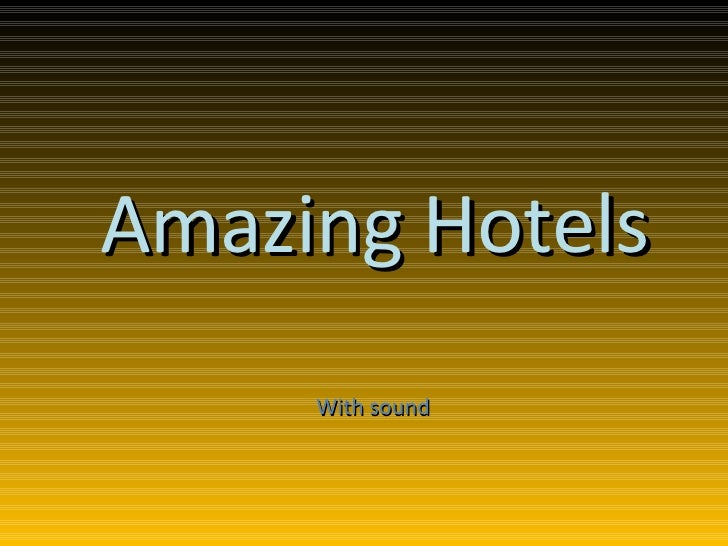 With sound Amazing Hotels