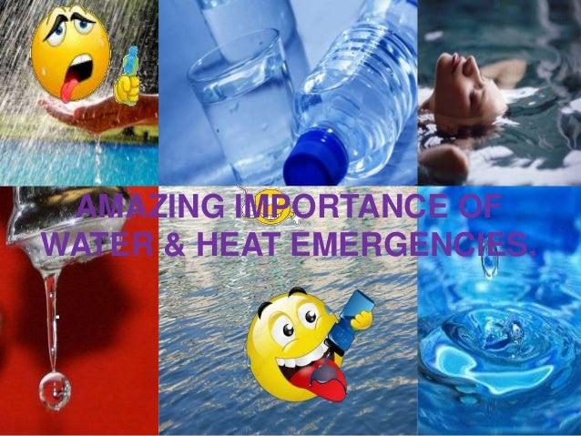 AMAZING IMPORTANCE OFWATER & HEAT EMERGENCIES..