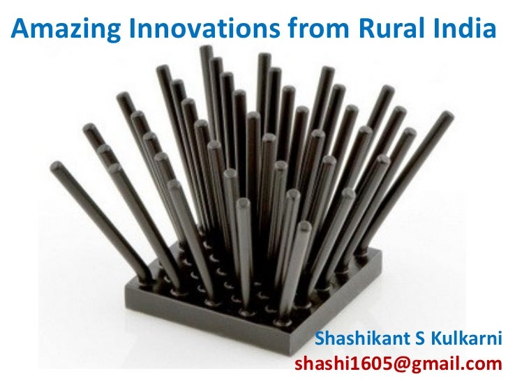 Amazing Innovations from Rural India Shashikant S Kulkarni [email_address]