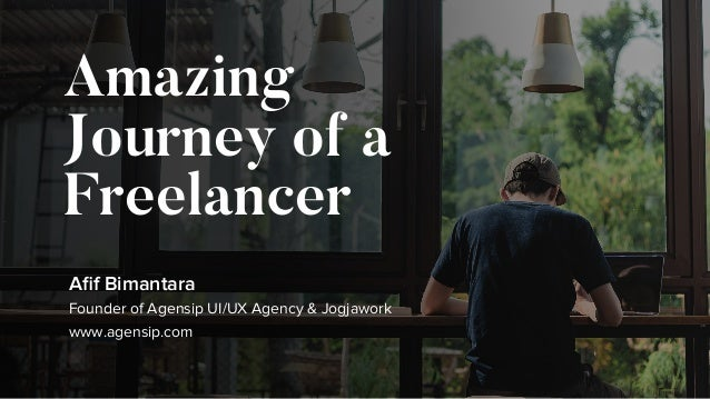 Amazing Journey of a Freelancer Afif Bimantara Founder of Agensip UI/UX Agency & Jogjawork www.agensip.com