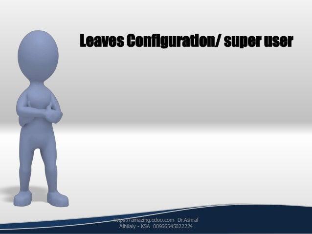 Leaves Configuration/ super user https://amazing.odoo.com- Dr.Ashraf Alhilaly - KSA 00966545022224