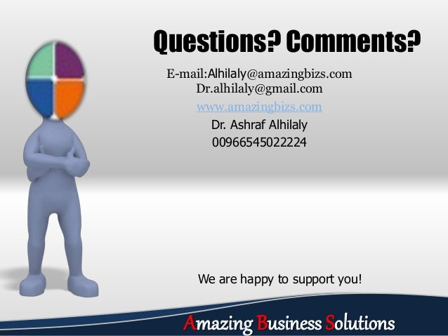 E-mail:Alhilaly@amazingbizs.com Dr.alhilaly@gmail.com www.amazingbizs.com Dr. Ashraf Alhilaly 00966545022224 Questions? Co...