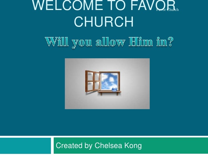 Welcome to Favor Church<br />Will you allow Him in?<br />Created by Chelsea Kong<br />Favor Church<br />