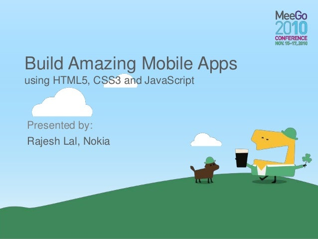 Presented by: Build Amazing Mobile Apps using HTML5, CSS3 and JavaScript Rajesh Lal, Nokia