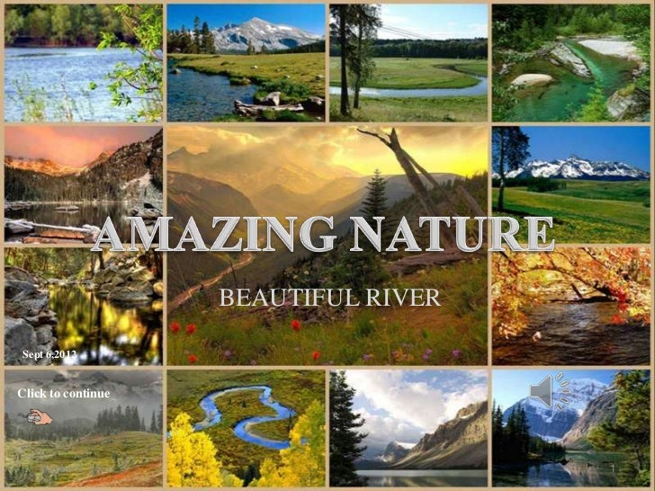 AMAZING NATURE                     BEAUTIFUL RIVERSept 6,2012Click to continue   October 6, 2012                     1