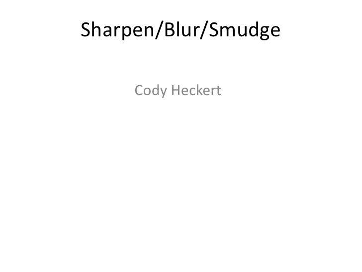 Sharpen/Blur/Smudge<br />Cody Heckert<br />