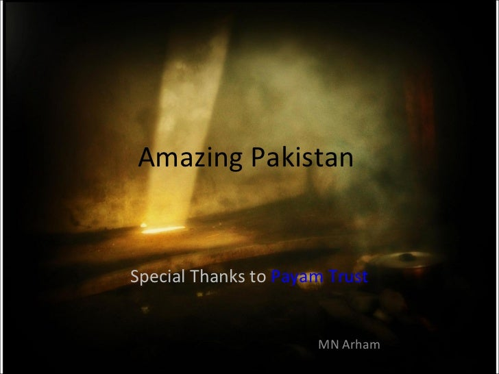 Amazing Pakistan  Special Thanks to  Payam Trust MN Arham