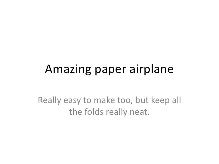 Amazing paper airplane  Really easy to make too, but keep all         the folds really neat.