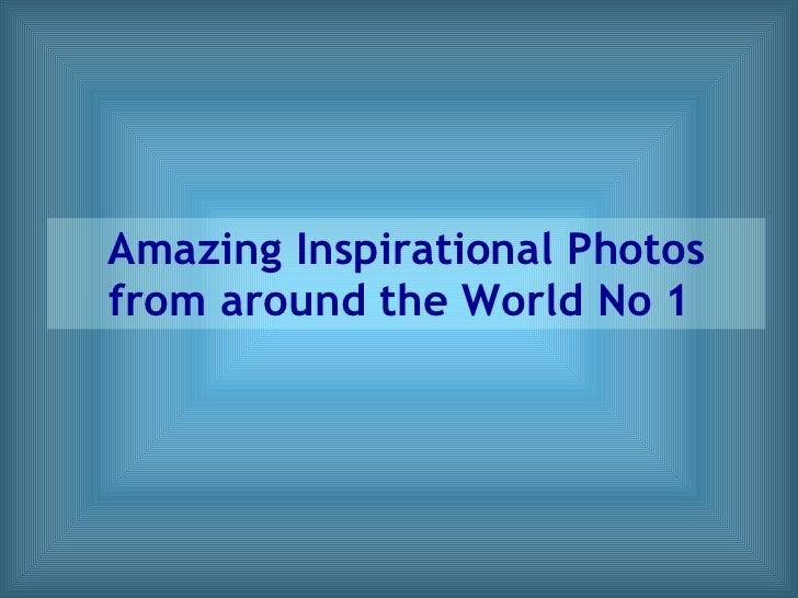 Amazing Inspirational Photos from around the World No 1