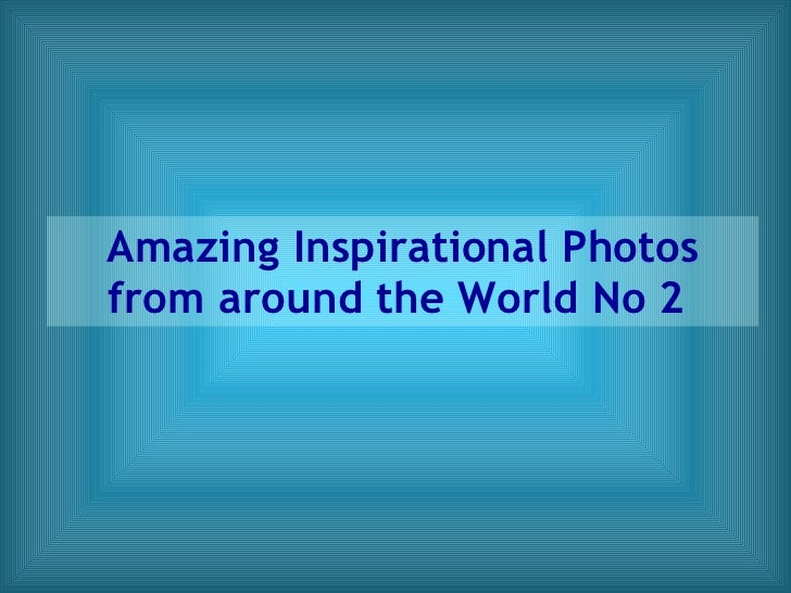 Amazing Inspirational Photos from around the World No 2