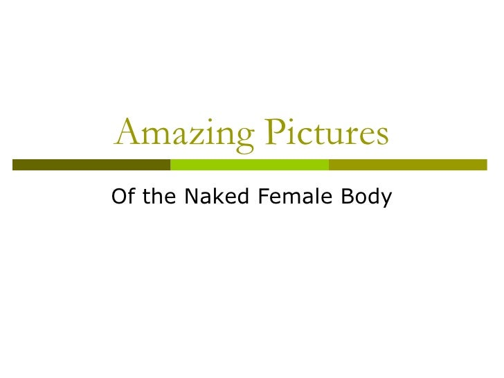 Amazing Pictures Of the Naked Female Body